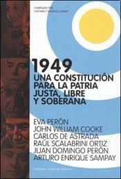 9789872900205: 1949 UNA CONSTITUCION PARA LA PATRIA JUSTA, LIBRE Y SOBERANA