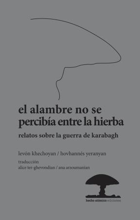 9789872939236: El alambre no se percibía entre la hierba relatos sobre la guerra de Karabagh