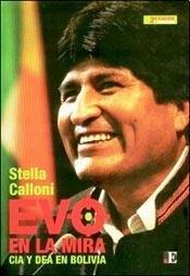 Evo en la mira. CIA y DEA en Bolivia. Segunda edición aumentada / Stella Calloni.: ...
