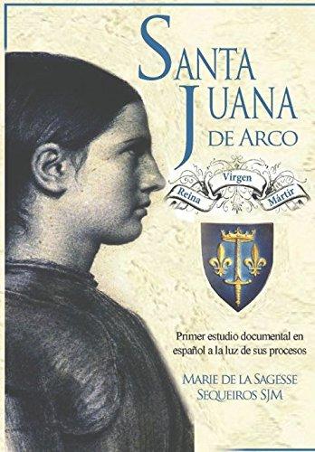 9789872942274: Santa Juana de Arco. Reina, virgen y mártir: Primer estudio documental en español a la luz de sus procesos