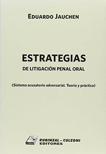 9789873004193: Estrategias De Litigacion Penal Oral. (sistema Acusatorio Adversarial. Teoria Y Practica)