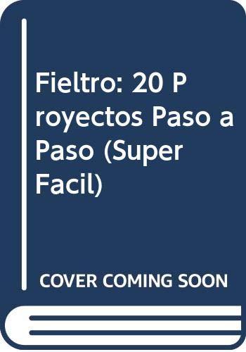 9789873200250: Fieltro: 20 Proyectos Paso a Paso (Súper Fácil) (Spanish Edition)