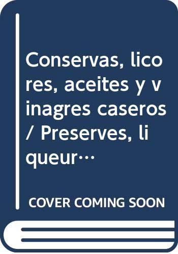 9789873200410: Conservas, licores, aceites y vinagres caseros / Preserves, liqueurs, oils and homemade vinegars (La Cocina De Choly Berreteaga) (Spanish Edition)