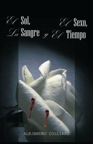 El Sol, El Sexo, La Sangre y El Tiempo Spanish Edition: Alejandro Colliard