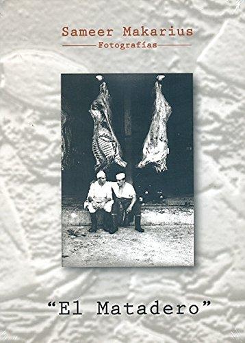 El Matadero, Fotografias de Sameer Makarius: Makarius, Sameer and