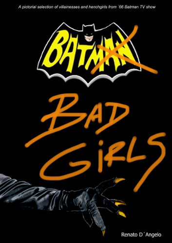 9789873328060: BAT BAD GIRLS (from 1966 Batman TV show) (A pictorial selection of villainesses and henchgirls from ??66 Batman TV show) by Renato D??Angelo (2012-08-02)