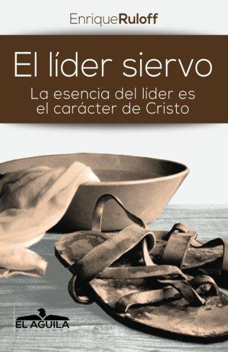 El Lider Siervo: La escencia de un lider es el caracter de Cristo (Spanish Edition): Ruloff, Ms ...