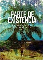 9789873361593: Parte de existencia : un biólogo por Latinoamérica