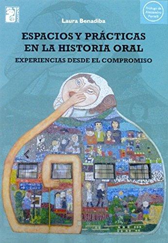 9789873615016: Espacios y prácticas en la historia oral : experiencias desde el compromiso