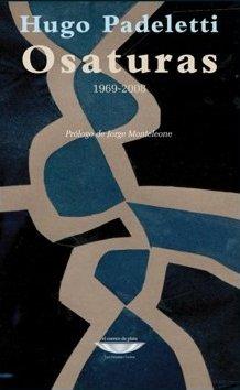 Osaturas : 1969-2008 / Hugo Padeletti ; prólogo de Jorge Monteleone.: Padeletti, Hugo.