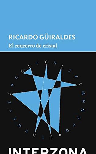 El cencerro de cristal: Güiraldes, Ricardo
