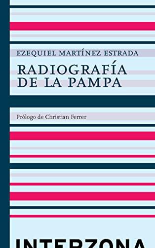 RADIOGRAFÍA DE LA PAMPA: MARTINEZ ESTRADA, EZEQUIEL