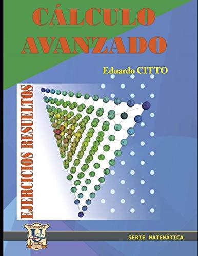 Ejercicios resueltos de Calculo Avanzado: Soluciones (Paperback): Eduardo Cito