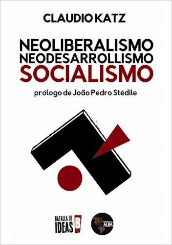 9789874203281: Neoliberalismo Neodesarrollismo Socialismo (Rustico)