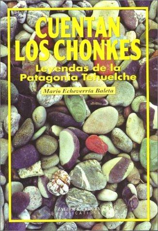 Cuentan Los Chonkes: Leyendas De LA Patagonia: Mario Echeverria Baleta