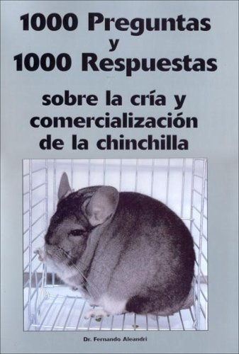 9789874399885: 1000 Preguntas y 1000 Respuestas Sobre La Cria y Comercializacion de La Chinchilla