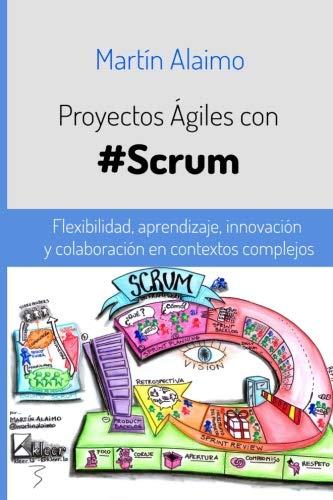 9789874515803: Proyectos Ágiles con Scrum: Flexibilidad, aprendizaje, innovación y colaboración en contextos complejos (Spanish Edition)