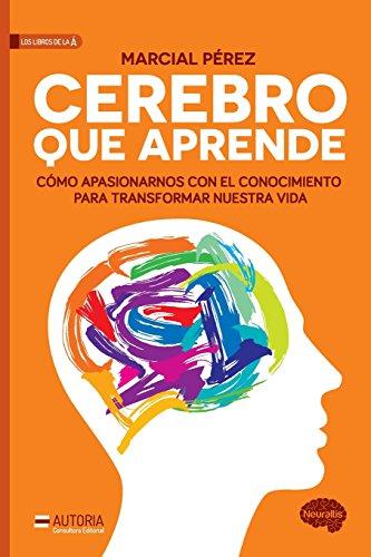 9789874592002: Cerebro que aprende: Cómo apasionarnos con el conocimiento para transformar nues