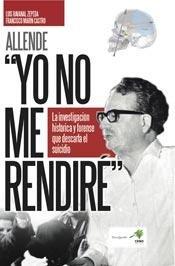 9789874600011: Allende: ?Yo No Me Rendire?