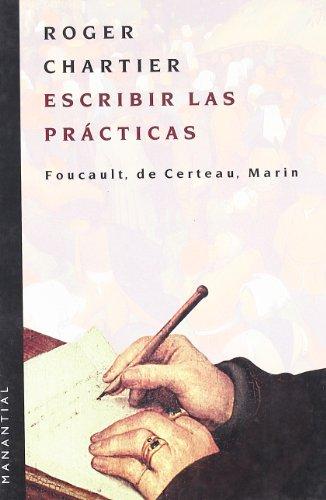 ESCRIBIR LAS PRACTICAS: Foucault, de Certeau, Marin: ROGER CHARTIER