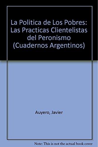 9789875000650: La Politica de Los Pobres: Las Practicas Clientelistas del Peronismo (Cuadernos Argentinos) (Spanish Edition)