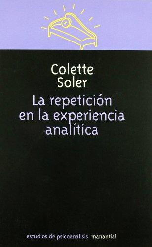 La Repeticion En La Experiencia Analitica (Spanish: Soler, Colette; Pons,