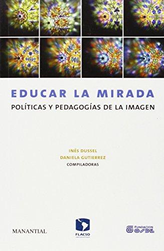 Educar La Mirada (Spanish Edition): Ines Dussel; Daniela