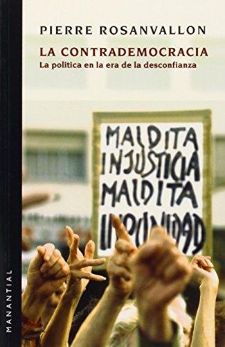 CONTRADEMOCRACIA, LA POLITICA EN LA ERA DE LA DESCONFIANZA - PIERRE ROSANVALLON