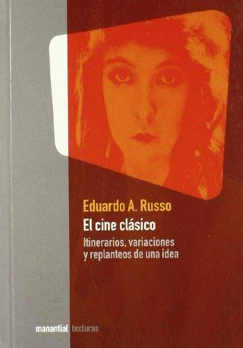 EL CINE CLASICO: Itinerarios, variaciones y replanteos: RUSSO, E.A.