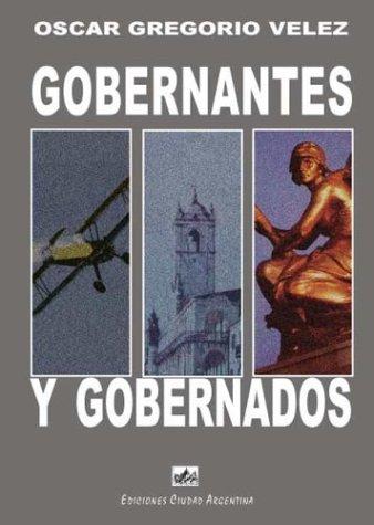 GOBERNANTES Y GOBERNADOS. Historia institucional comparada de la Republica Argentina desde 1535 a 1955 - VELEZ Oscar G.