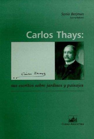9789875072268: Carlos Thays: Sus Escritos Sobre Jardines y Paisajes (Spanish Edition)
