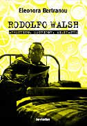 9789875141049: Rodolfo Walsh: Argentino, Militante, Escritor