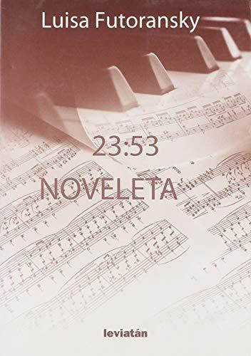 23:53. Noveleta / Luisa Futoransky.: Futoransky, Luisa.