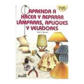 9789875201903: Aprenda a hacer y reparar lamparas, apliques y veladores/Learn to make and repair Lamps, light fixtures & lamp shades (Spanish Edition)