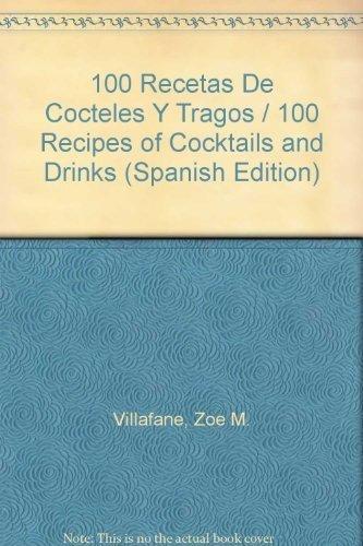 100 Recetas de Cocteles y Tragos (Spanish Edition): Villafane, Zoe M.