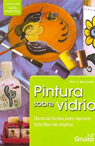 9789875202375: Pintura Sobre Vidrio / Painting on Glass: Guía Práctica (Guia Practica / Practical Guide) (Spanish Edition)