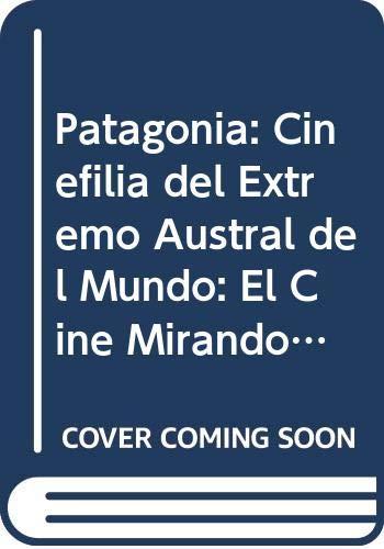 9789875310131: Patagonia: Cinefilia del extremo austral del mundo : el cine mirando la Patagonia, la Patagonia mirando cine