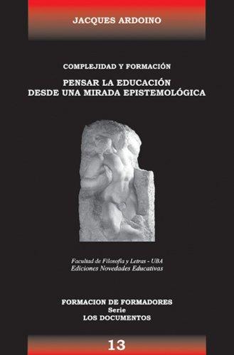 Complejidad y Formación. Pensar La Educación Desde Una Mirada Epistemológica: ...