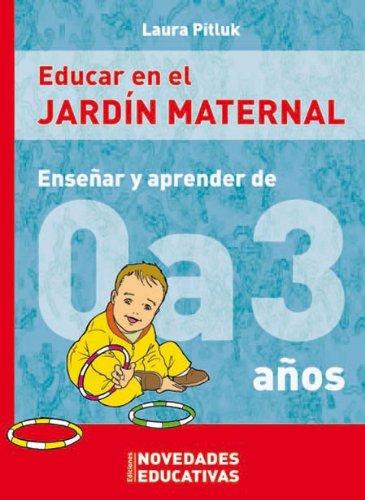 EDUCAR EN EL JARDÍN MATERNAL. Enseñar y: Pitluk Laura
