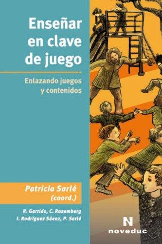 Enseñar en clave de juego: Sarlé, Patricia (coord.)