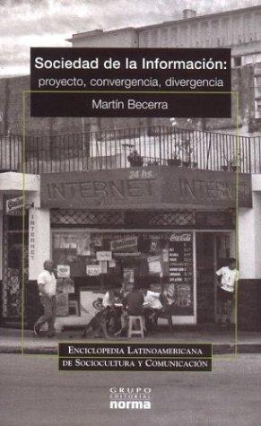 9789875450882: Sociedad de La Informacion: Proyecto, Convergencia, Divergencia (Enciclopedia Latinoamericana de Sociocultura y Comunicacion)