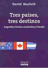 Tres Paises, Tres Destinos: Argentina Frente a Australia y Canada (Coleccion Biografias y ...