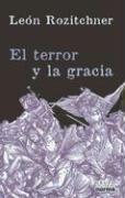 El Terror y La Gracia (Coleccion Biografias y Documentos) (Spanish Edition): Rozitchner, Leon