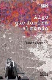 ALGO QUE DOMINA EL MUNDO (Spanish Edition): VACCARINI FRANCO