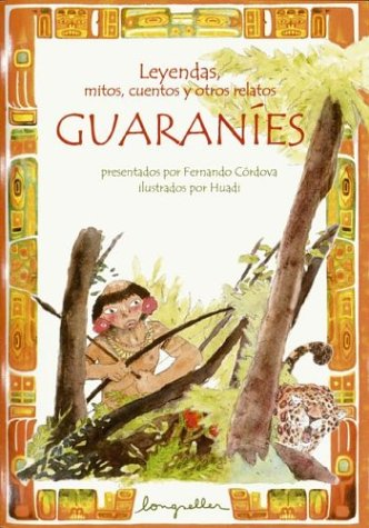 9789875500662: Leyendas, mitos, cuentos y otros relatos guaranies / Legends, Myths, Tales and other Guarani Narratives (Leyendas, Mitos, Cuentos Y Otros Relatos / ... and Other Narratives) (Spanish Edition)