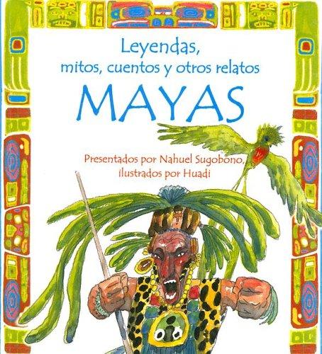 Leyendas, mitos, cuentos y otros relatos mayas/Legends,: Nahuel Sugobono