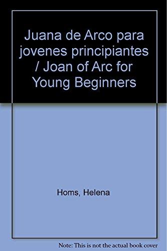 Juana de Arco para jovenes principiantes /: Homs, Helena