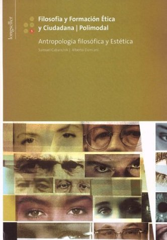 Filosofia y Formacion Etica y Ciudadana 5.Antropologia: Cabanchik, Samuel; Damiani,