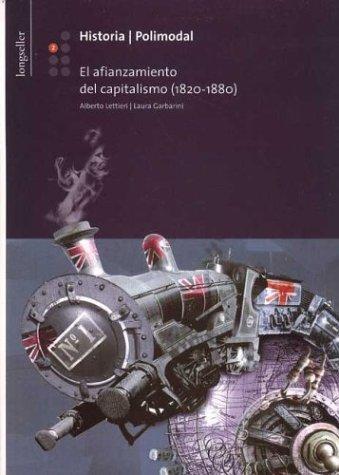 Historia 2 - El Afianzamiento del Capitalismo 1820-1880 (Spanish Edition): Lettieri, Alberto R.