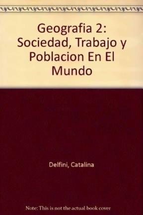 9789875502482: Geografia 2: Sociedad, Trabajo y Poblacion En El Mundo